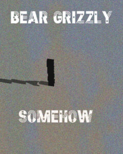 """Bear Grizzly: """"Somehow"""""""
